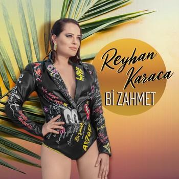 Reyhan Karaca - Bi Zahmet (2020) Single Albüm İndir
